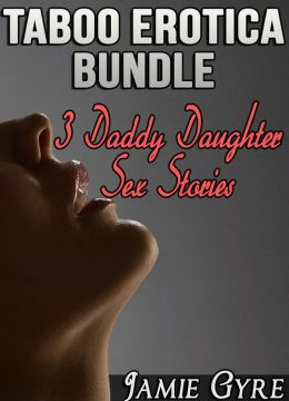 Taboo Erotica Bundle: 3 Daddy Daughter Sex Stories