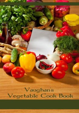 Vaughan's Vegetable Cook Book (Illustrated)