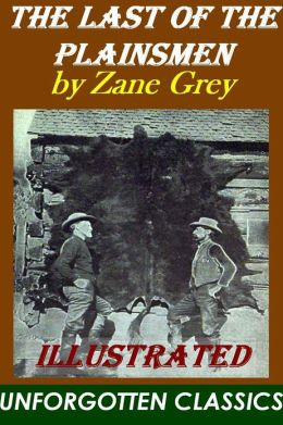 The Last of the Plainsmen - Zane Grey [Illustrated]