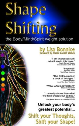 Shape Shifting--The Body/Mind/Spirit Weight Solution