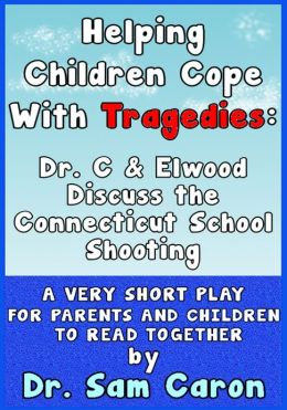 Helping Children Cope With Tragedies: Dr. C & Elwood Discuss the Connecticut School Shooting