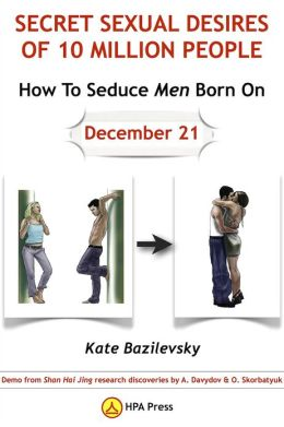 How To Seduce Men Born On December 21 Or Secret Sexual Desires of 10 Million People: Demo from Shan Hai Jing research discoveries by A. Davydov & O. Skorbatyuk