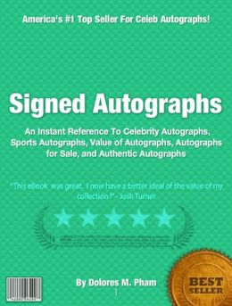 Signed Autographs: An Instant Reference To Celebrity Autographs, Sports Autographs, Value of Autographs, Autographs for Sale and Authentic Autographs