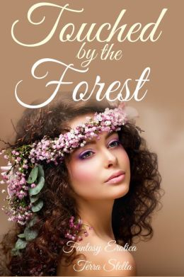Touched by the Forest (Fantasy Erotica)