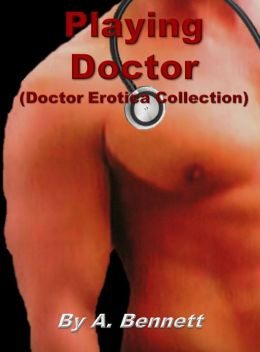 Playing Doctor (Doctor Erotica Collection)