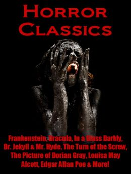 Horror Classics - Frankenstein, Dracula, In a Glass Darkly, Dr. Jekyll and Mr. Hyde, The Turn of the Screw, The Picture of Dorian Gray, Louisa May Alcott, Edgar Allan Poe, and More!