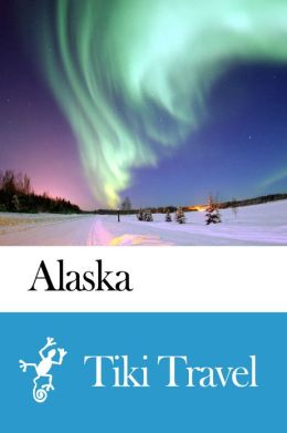 Alaska (USA) Travel Guide - Tiki Travel