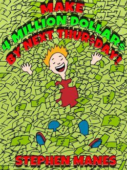 Make Four Million Dollars by Next Thursday!