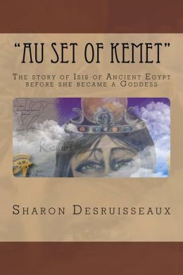 Au Set of Kemet (The Story of Isis of Ancient Egypt)