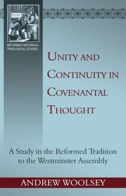 Unity and Continuity in Covenantal Thought: a Study in the Reformed Tradition to the Westminster Assembly