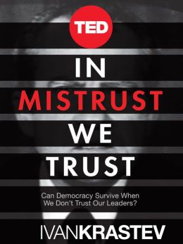 In Mistrust We Trust: Can Democracy Survive When We Don't Trust Our Leaders?