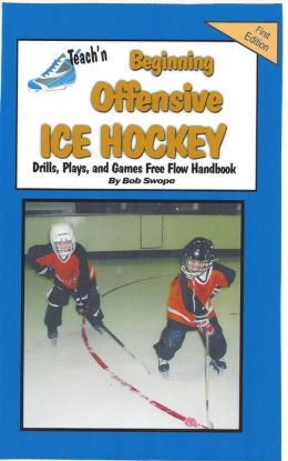 Teach'n Beginning Offensive Ice Hockey Drills, Plays, and Games Free Flow Handbook