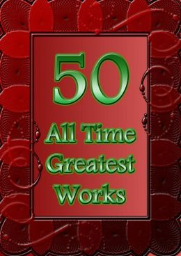 50 All Time Greatest Works: Christmas Carol, Alice in Wonderland, Pride and Prejudice, Jane Eyre, Arabian Nights, Time Machine, Dracula, Les Miserables, Tom Sawyer, Moby Dick, Secret Adversary, Sleepy Hollow, Emma, and More!(With Active Table of Contents)