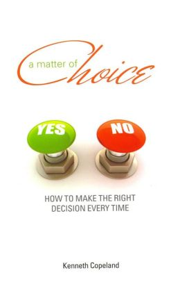 Matter of Choice: How to Make the Right Decision Every Time