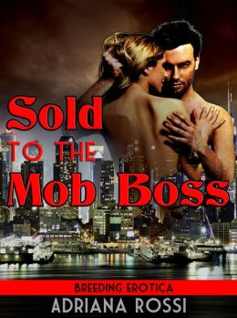 Sold to the Mob Boss (Breeding Virgin Sex Slave) (Forced Breeding Erotica)