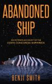 Book Cover Image. Title: Abandoned Ship:  An intimate account of the Costa Concordia shipwreck, Author: Benji Smith