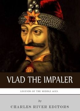 Legends of the Middle Ages: The Life and Legacy of Vlad the Impaler