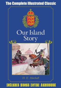 OUR ISLAND STORY, A Child's History of England [Deluxe Edition] The Complete Classic With Beautiful Illustrations Plus BONUS Entire Audiobook