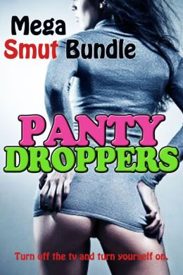 Panty Droppers (10 STORIES/10 AUTHORS MEGA SMUT BUNDLE)
