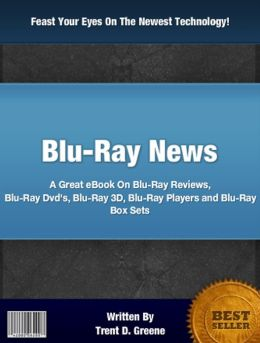 Blu-Ray News: A Great eBook On Blu-Ray Reviews, Blu-Ray Dvd's, Blu-Ray 3D, Blu-Ray Players and Blu-Ray Box Sets