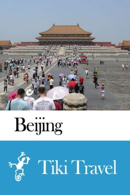 Beijing (China) Travel Guide - Tiki Travel