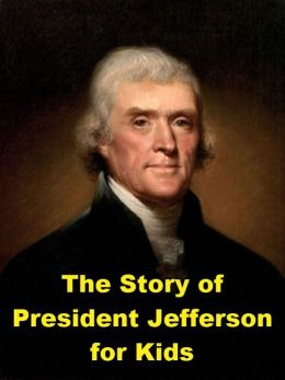 The Story of President Jefferson for Kids
