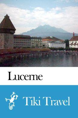 Lucerne (Switzerland) Travel Guide - Tiki Travel