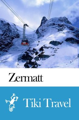 Zermatt (Switzerland) Travel Guide - Tiki Travel