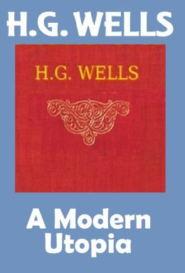 H.G. Wells, A MODERN UTOPIA, HG Wells Collection (H.G. Wells Original Editions)