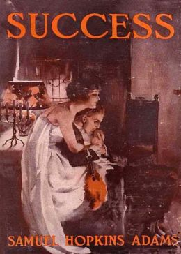 Success: A Novel! A Fiction and Literature Classic By Samuel Hopkins Adams! AAA+++