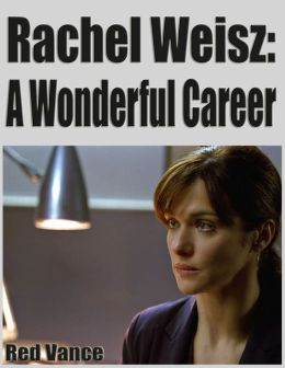 Rachel Weisz: A Wonderful Career