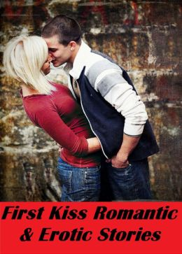 First Kiss Romantic & Erotic Stories