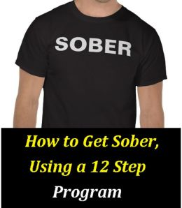 How to Get Sober, Using a 12 Step Program
