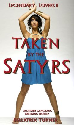 Taken by the Satyrs (monster gangbang breeding erotica)
