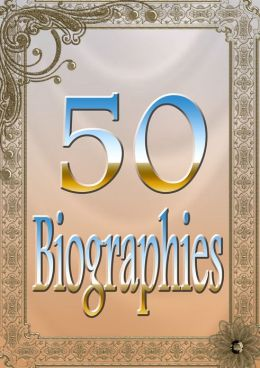 50 Biographies: George Washington, Kit Carson, Abraham Lincoln, Benjamin Franklin, Columbus, Cleopatra, Booker T. Washington, Jane Austen, Theodore Roosevelt, Madame Roland, Queen Elizabeth, Napoleon, Johnson, and Many More!(With Active Table of Contents)