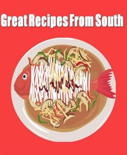 DIY Recipes Guide CookBook - Great Recipes From The South - You will find here, published for the first time in book form, we believe, the truly amazing recipe ….