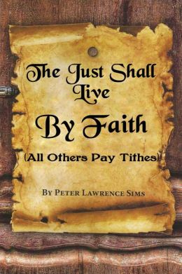 The Just Shall Live by Faith, All Others Pay Tithes