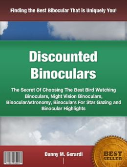 Discounted Binoculars: The Secret Of Choosing The Best Bird Watching Binoculars, Night Vision Binoculars, Binocular Astronomy, Binoculars For Star Gazing and Binocular Highlights