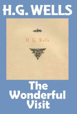 H.G. Wells, THE WONDERFUL VISIT, HG Wells Collection (H.G. Wells Original Editions