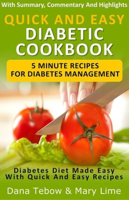 Quick And Easy Diabetic Cookbook: 5 Minute Recipes For Diabetes Management