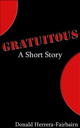 Gratuitous - A Short Story