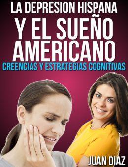 La Depresion Hispana y el Sueño Americano. Creencias y Estrategias Cognitivas