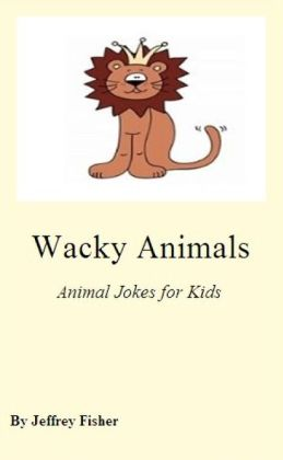 Wacky Animals: Animal Jokes for Kids