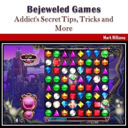 Bejeweled Games: Addict's Secret Tips, Tricks and More