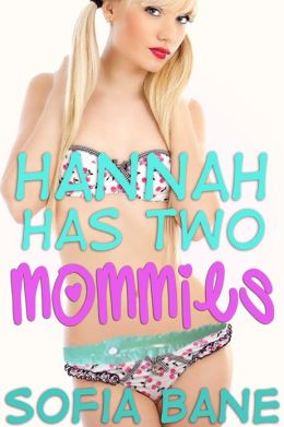 Hannah Has Two Mommies (FFF Wetting, Diapers, Ageplay)