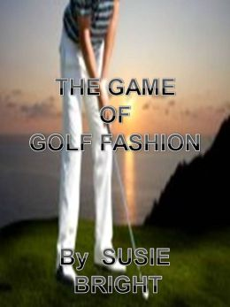 THE GAME OF GOLF FASHION