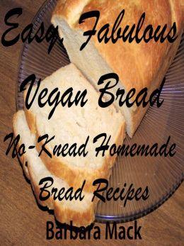 Easy, Fabulous Vegan Bread - no-knead homemade bread recipes