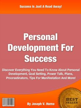Personal Development: Discover Everything You Need To Know About Personal Development, Goal Setting, Power Talk, Plans, Procrastinators, Starter Guide, Tips For Manifestation And More!