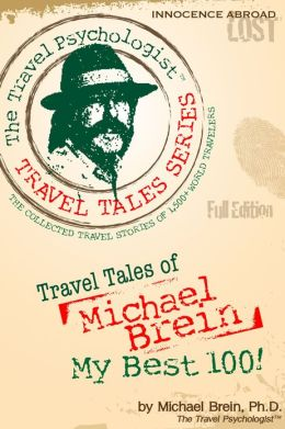 Travel Tales of Michael Brein: My Best 100