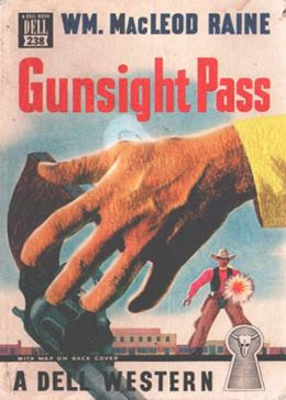 Gunsight Pass: How Oil Came to the Cattle Country and Brought a New West! A Western, Pulp, Fiction and Literature Classic By William MacLeod Raine! AAA+++